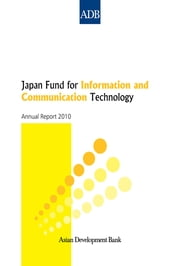 Japan Fund for Information and Communication Technology - Annual Report 2010 ebook by Asian Development Bank