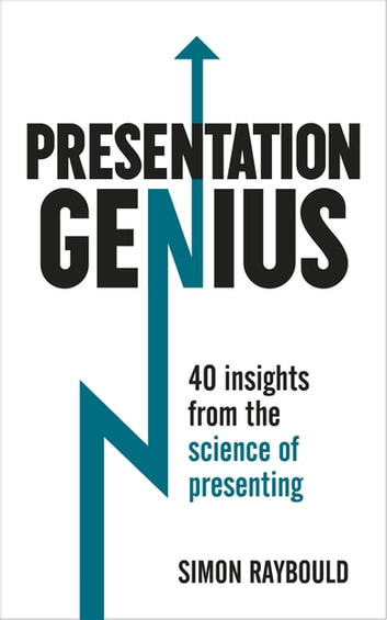 Presentation Genius - 40 Insights From the Science of Presenting ebook by Simon Raybould