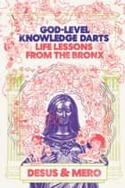 God-Level Knowledge Darts - Life Lessons from the Bronx ebook by Desus & Mero