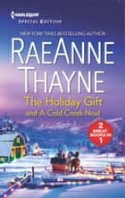 The Holiday Gift & A Cold Creek Noel - A heartwarming holiday romance The Holiday Gift\A Cold Creek Noel ebook by RaeAnne Thayne
