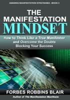 The Manifestation Mindset - Amazing Manifestation Strategies, #3 ebook by Forbes Robbins Blair