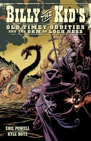 Billy the Kid's Old Timey Oddities Volume 3: The Orm of Loch Ness ebook by Eric Powell