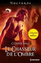 "Le chasseur de l'ombre - Série ""Le cercle de la nuit"", vol. 2 ebook by Connie Hall"