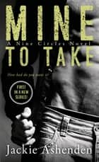 Mine To Take - A Nine Circles Novel電子書籍 Jackie Ashenden