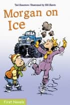 Morgan on Ice ebook by Ted Staunton, Bill Slavin