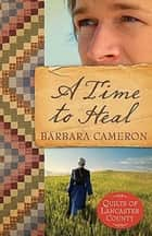 A Time to Heal ebook by Barbara Cameron