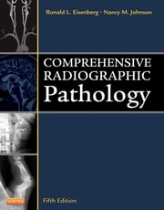 Comprehensive Radiographic Pathology ebook by Ronald L. Eisenberg,Nancy M. Johnson