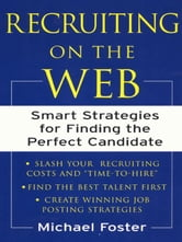 Recruiting on the Web: Smart Strategies for Finding the Perfect Candidate ebook by Foster, Michael