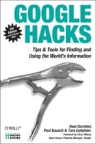Google Hacks - Tips & Tools for Finding and Using the World's Information ebook by Rael Dornfest, Paul Bausch, Tara Calishain
