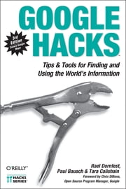 Google Hacks - Tips & Tools for Finding and Using the World's Information ebook by Rael Dornfest,Paul Bausch,Tara Calishain