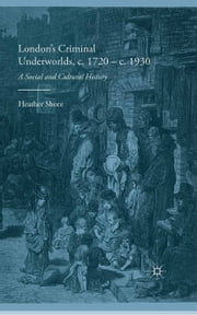 London's Criminal Underworlds, c. 1720 - c. 1930 - A Social and Cultural History ebook by H. Shore