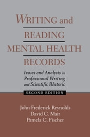 Writing and Reading Mental Health Records - Issues and Analysis in Professional Writing and Scientific Rhetoric ebook by J. Frederick Reynolds, David C. Mair, Pamela C. Fischer