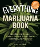 The Everything Marijuana Book - Your complete cannabis resource, including history, growing instructions, and preparation ebook by Alicia Williamson, Alicia Willaimson