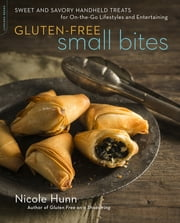 Gluten-Free Small Bites - Sweet and Savory Hand-Held Treats for On-the-Go Lifestyles and Entertaining ebook by Nicole Hunn