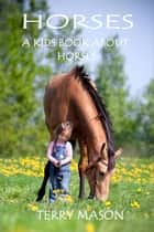 Horses:Facts and Pictures Books for Kids ebook by Terry Mason