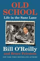 Old School - Life in the Sane Lane ebook by Bill O'Reilly, Bruce Feirstein