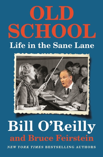Old School - Life in the Sane Lane ebook by Bill O'Reilly,Bruce Feirstein