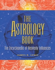 The Astrology Book - The Encyclopedia of Heavenly Influences ebook by James R Lewis