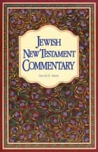 Jewish New Testament Commentary ebook by David H. Stern