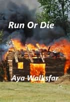 Run Or Die ebook by Aya Walksfar