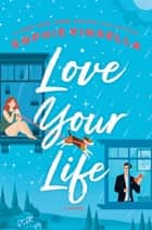 Love Your Life - A Novel ebook by Sophie Kinsella