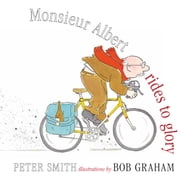 Monsieur Albert Rides to Glory ebook by Peter Smith,Bob Graham