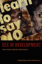 Sex in Development - Science, Sexuality, and Morality in Global Perspective ebook by Vincanne Adams,Stacy Leigh Pigg,Michele Rivkin-Fish