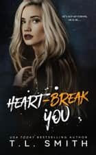 Heartbreak You - The Heartbreak Duet, #2 ebook by T.L Smith