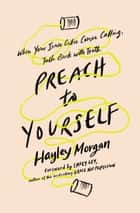 Preach to Yourself - When Your Inner Critic Comes Calling, Talk Back with Truth eBook by Hayley Morgan, Emily Ley