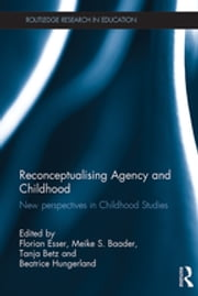 Reconceptualising Agency and Childhood - New perspectives in Childhood Studies ebook by Florian Esser,Meike S. Baader,Tanja Betz,Beatrice Hungerland
