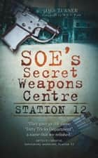 SOE's Secret Weapons Centre ebook by Des Turner
