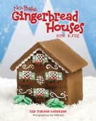 No-Bake Gingerbread Houses for Kids ebook by Lisa Anderson