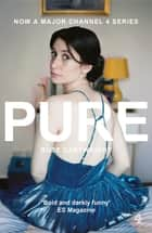 Pure - Now a major Channel 4 series eBook by Rose Cartwright