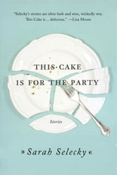 This Cake Is for the Party ebook by Sarah Selecky