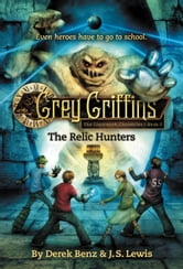 Grey Griffins: The Relic Hunters ebook by Derek Benz,J. S. Lewis
