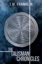 The Talisman Chronicles - Books 1-6 ebook by T.M. Franklin
