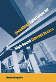 Broadband Local Loops for High-Speed Internet Access ebook by Gagnaire, Maurice