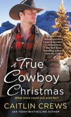 A True Cowboy Christmas 電子書籍 by Caitlin Crews