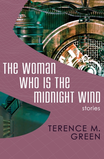 The Woman Who Is the Midnight Wind - Stories ebook by Terence M. Green