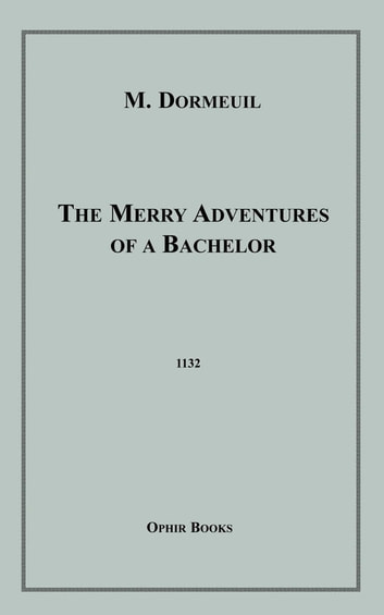 The Merry Adventures of a Bachelor ebook by M. Dormeuil