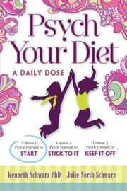 Psych Your Diet: A Daily Dose Volume 1. Psych Yourself to Start ebook by Kenneth Schwarz PhD and Julie North Schwarz