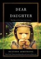 Dear Daughter - The Best of the Dear Leta Letters ebook by Heather B. Armstrong