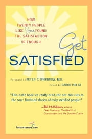 Get Satisfied - How Twenty People Like You Found the Satisfaction of Enough ebook by Carol Holst,Peter C. Whybrow