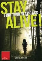Stay Alive - Find Your Way Back eShort - Learn basics of how to use a compass & a map to find your way back home ebook by John McCann