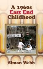 1960s East End Childhood ebook by Simon Webb