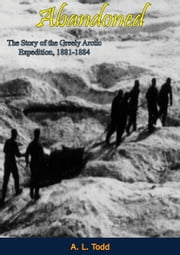 Abandoned - The Story of the Greely Arctic Expedition, 1881-1884 eBook by A. L. Todd
