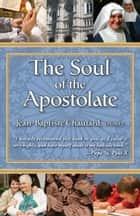 The Soul of the Apostolate ebook by Jean-Baptiste Chautard