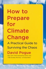 How to Prepare for Climate Change - A Practical Guide to Surviving the Chaos e-bok by David Pogue