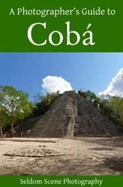 A Photographer's Guide to Cobá ebook by Seldom Scene Photography