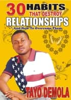 30 Habits That Destroy Relationships ebook by Tayo Demola